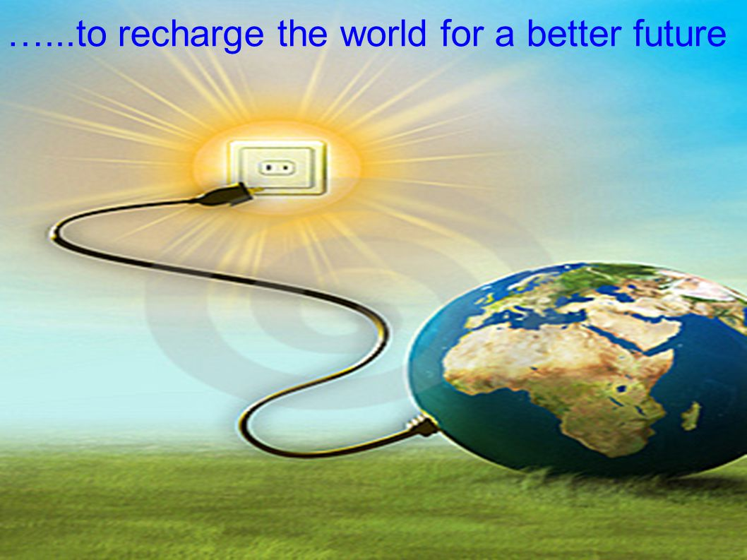 …...to recharge the world for a better future