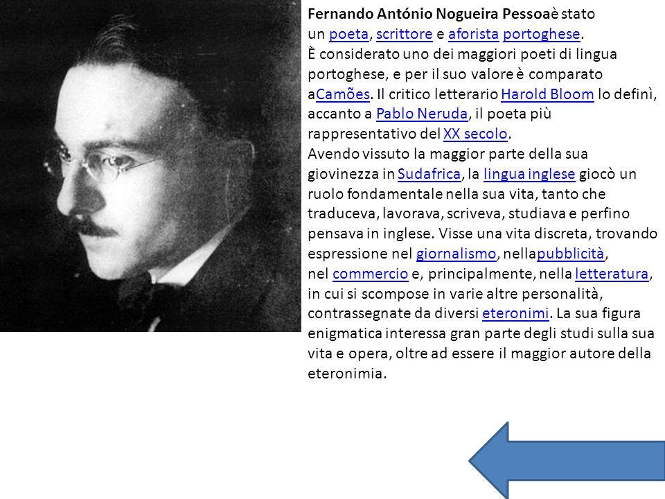 Fernando António Nogueira Pessoaè stato un poeta, scrittore e aforista portoghese.