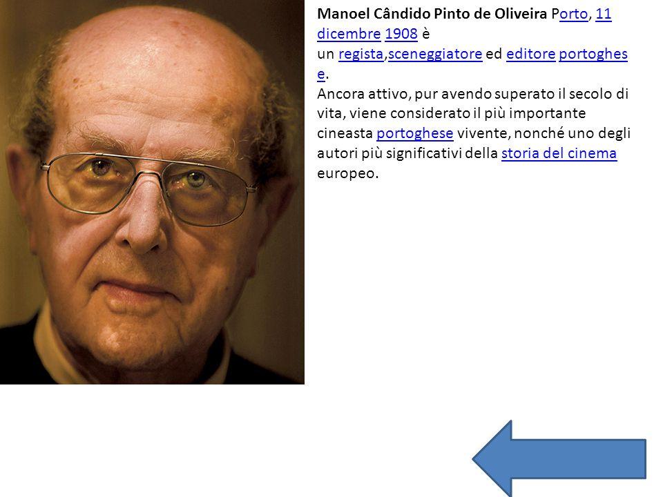 Manoel Cândido Pinto de Oliveira Porto, 11 dicembre 1908 è un regista,sceneggiatore ed editore portoghese.
