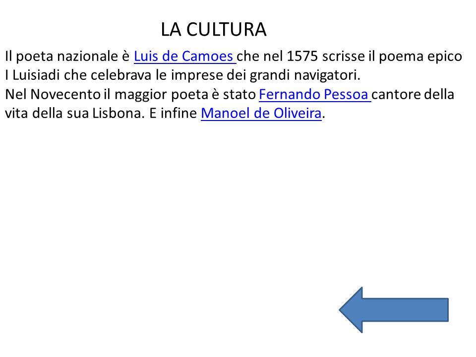 LA CULTURA Il poeta nazionale è Luis de Camoes che nel 1575 scrisse il poema epico. I Luisiadi che celebrava le imprese dei grandi navigatori.
