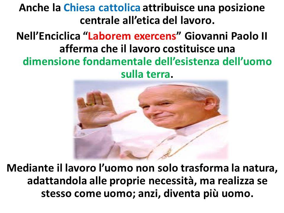 Anche la Chiesa cattolica attribuisce una posizione centrale all'etica del lavoro.