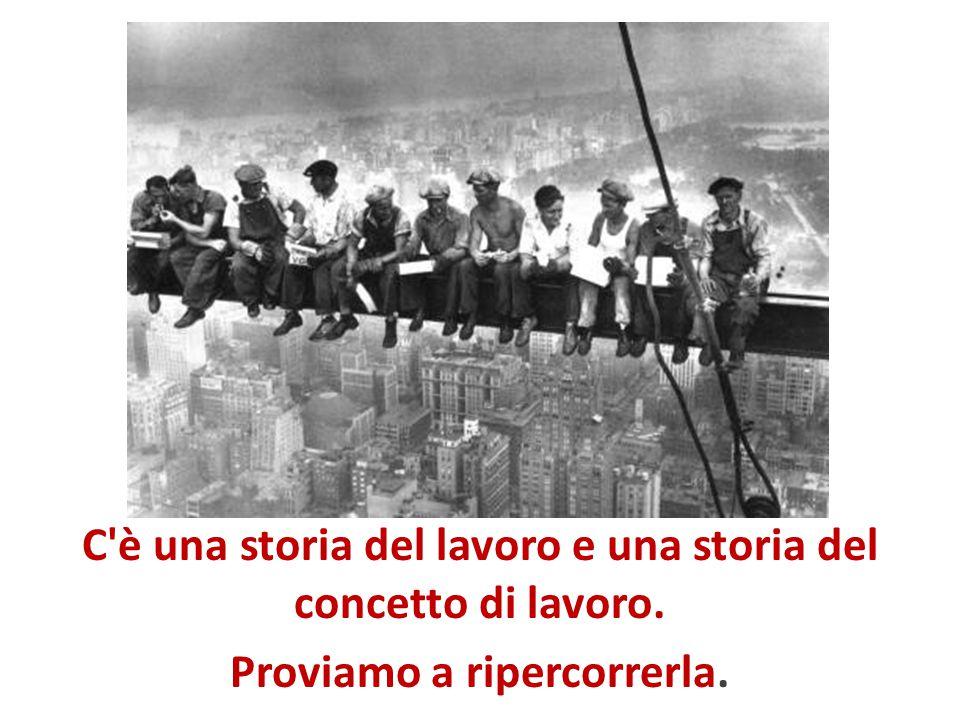 C è una storia del lavoro e una storia del concetto di lavoro.
