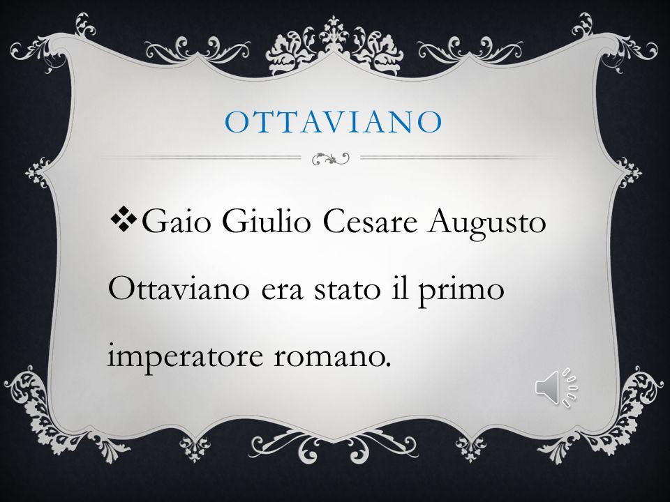 Ottaviano Gaio Giulio Cesare Augusto Ottaviano era stato il primo imperatore romano.