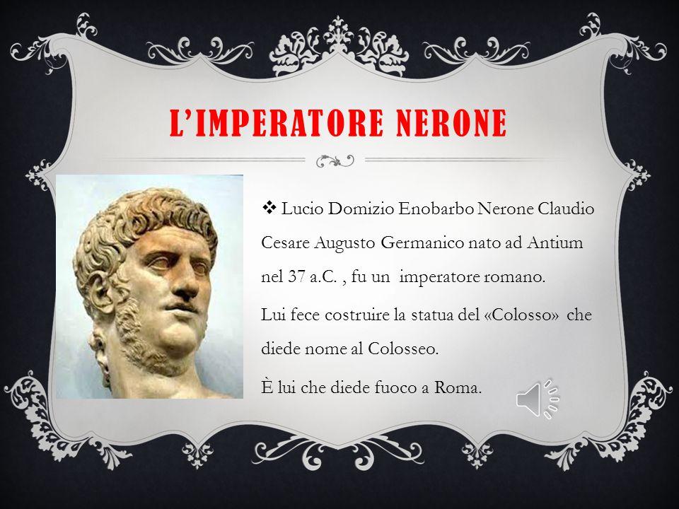 L'imperatore nerone Lucio Domizio Enobarbo Nerone Claudio Cesare Augusto Germanico nato ad Antium nel 37 a.C. , fu un imperatore romano.
