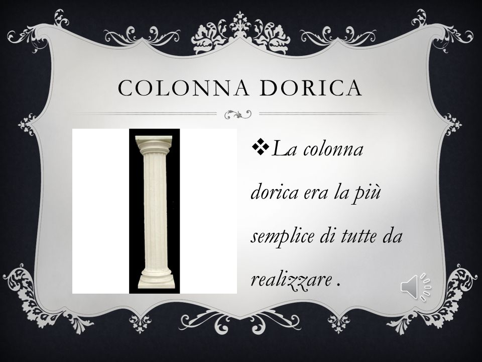 COLONNA DORICA La colonna dorica era la più semplice di tutte da realizzare .