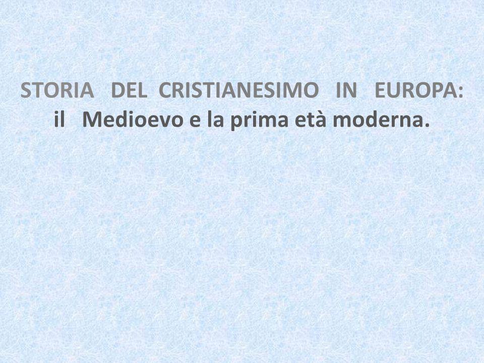 STORIA DEL CRISTIANESIMO IN EUROPA: il Medioevo e la prima età moderna.