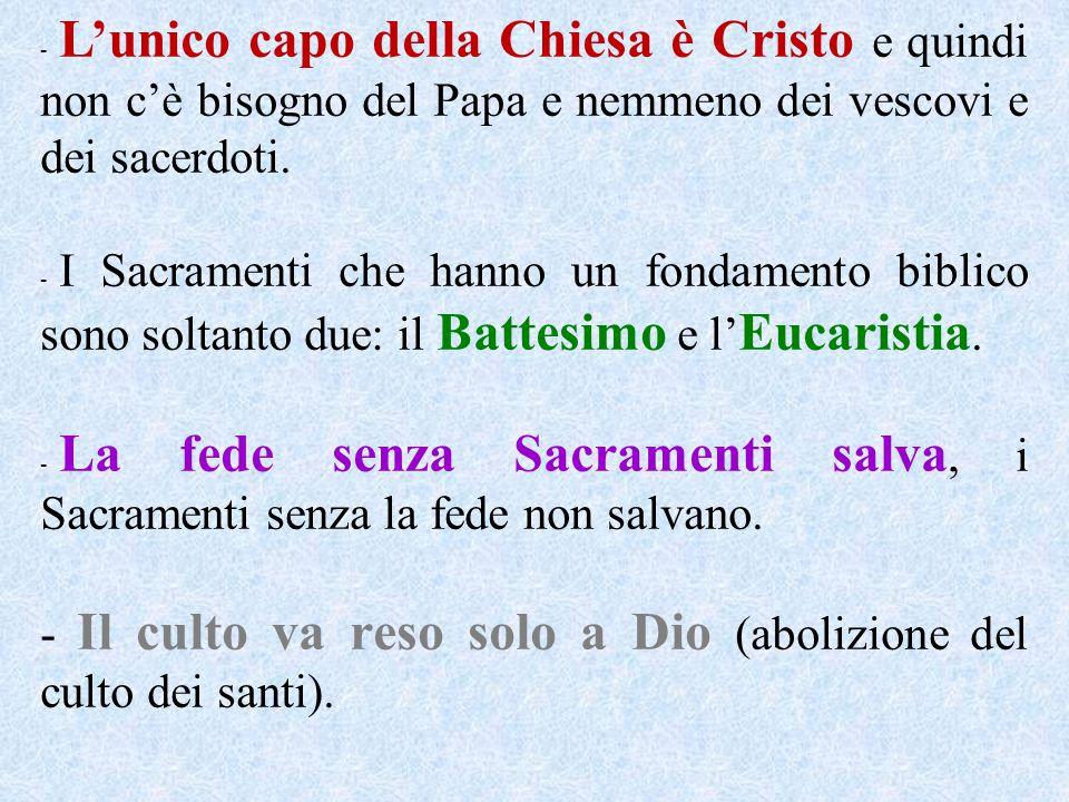 L'unico capo della Chiesa è Cristo e quindi non c'è bisogno del Papa e nemmeno dei vescovi e dei sacerdoti.