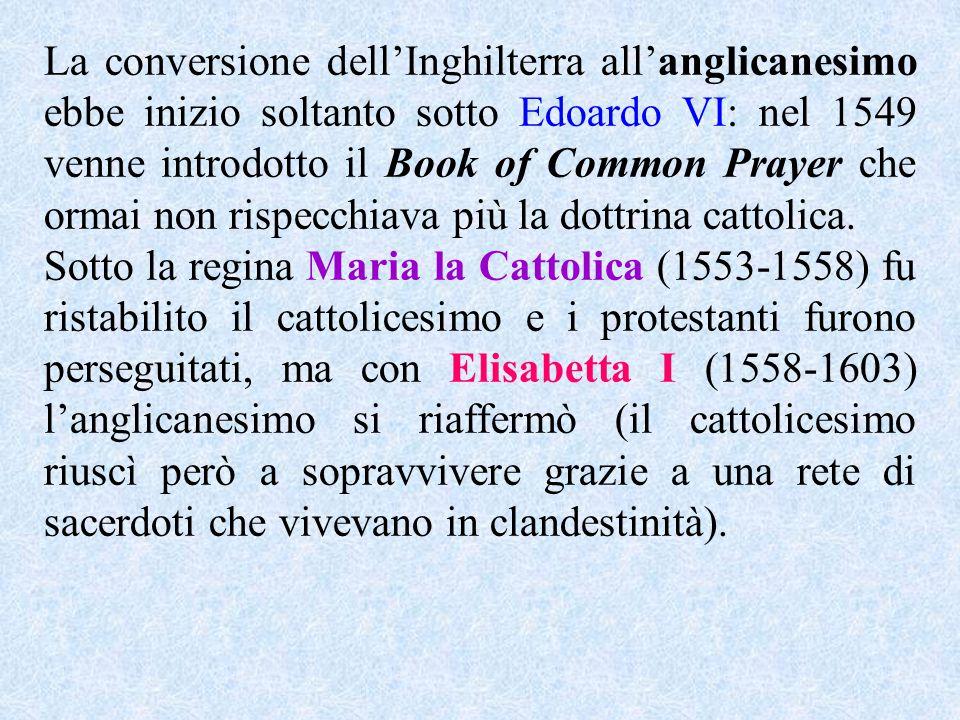 La conversione dell'Inghilterra all'anglicanesimo ebbe inizio soltanto sotto Edoardo VI: nel 1549 venne introdotto il Book of Common Prayer che ormai non rispecchiava più la dottrina cattolica.