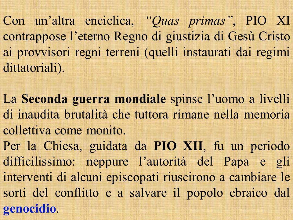 Con un'altra enciclica, Quas primas , PIO XI contrappose l'eterno Regno di giustizia di Gesù Cristo ai provvisori regni terreni (quelli instaurati dai regimi dittatoriali).