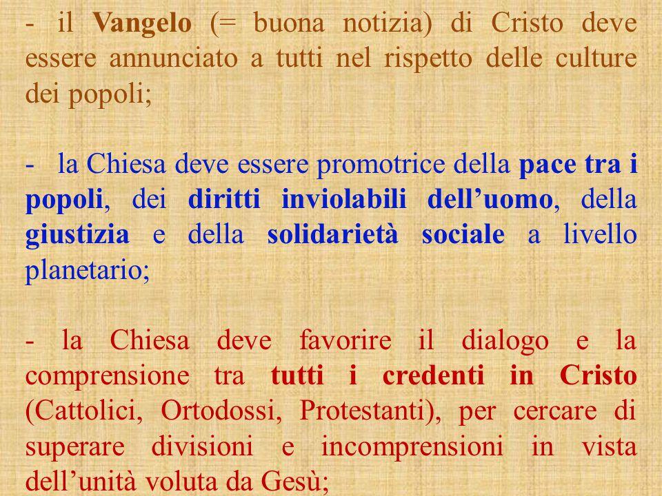 il Vangelo (= buona notizia) di Cristo deve essere annunciato a tutti nel rispetto delle culture dei popoli;