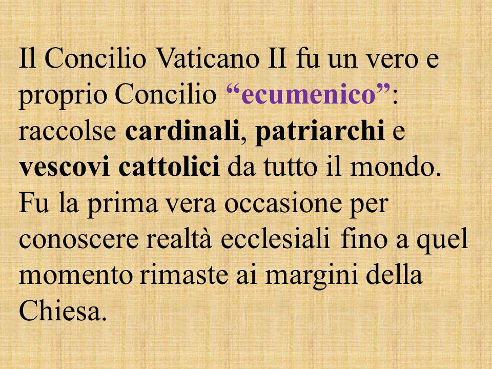 Il Concilio Vaticano II fu un vero e proprio Concilio ecumenico : raccolse cardinali, patriarchi e vescovi cattolici da tutto il mondo.