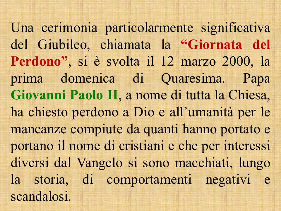 Una cerimonia particolarmente significativa del Giubileo, chiamata la Giornata del Perdono , si è svolta il 12 marzo 2000, la prima domenica di Quaresima.