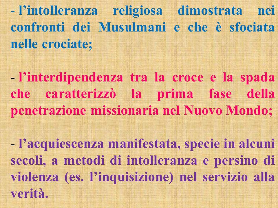 l'intolleranza religiosa dimostrata nei confronti dei Musulmani e che è sfociata nelle crociate;