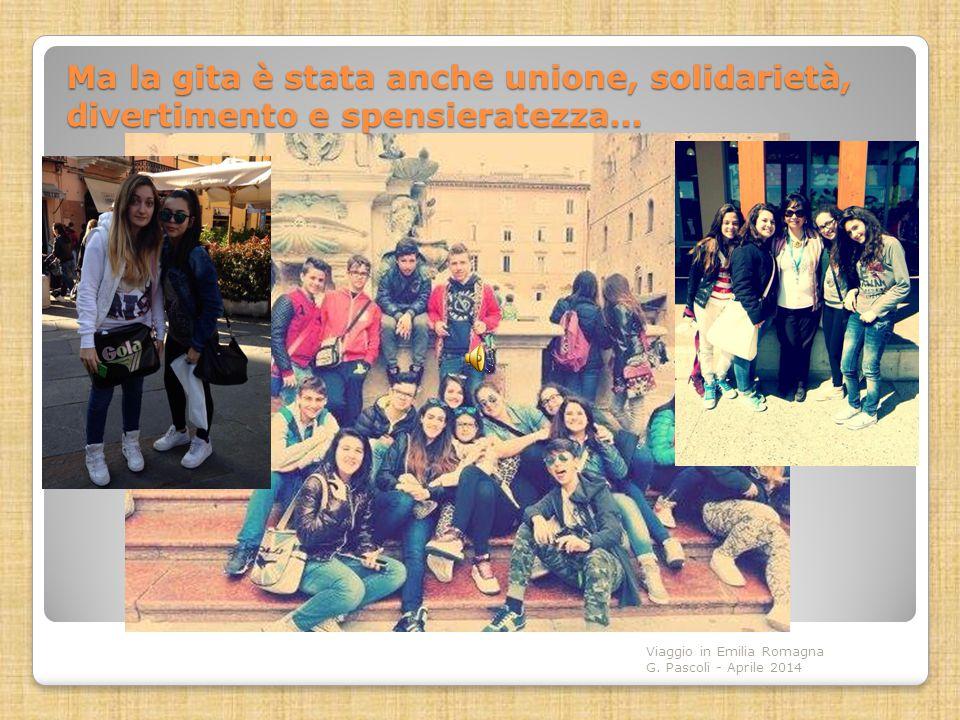 Ma la gita è stata anche unione, solidarietà, divertimento e spensieratezza…
