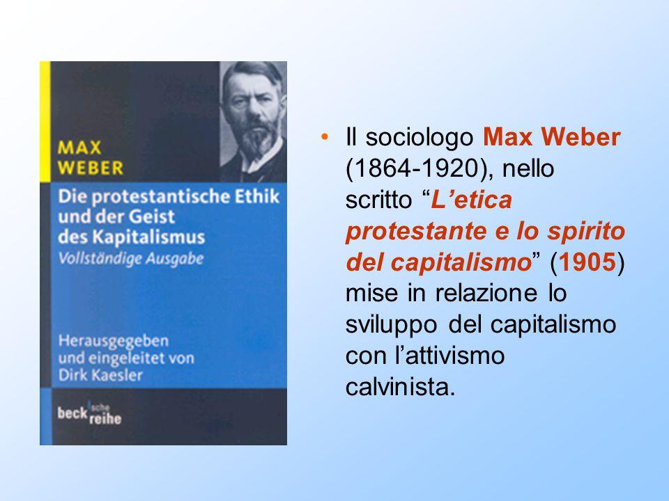 Il sociologo Max Weber (1864-1920), nello scritto L'etica protestante e lo spirito del capitalismo (1905) mise in relazione lo sviluppo del capitalismo con l'attivismo calvinista.