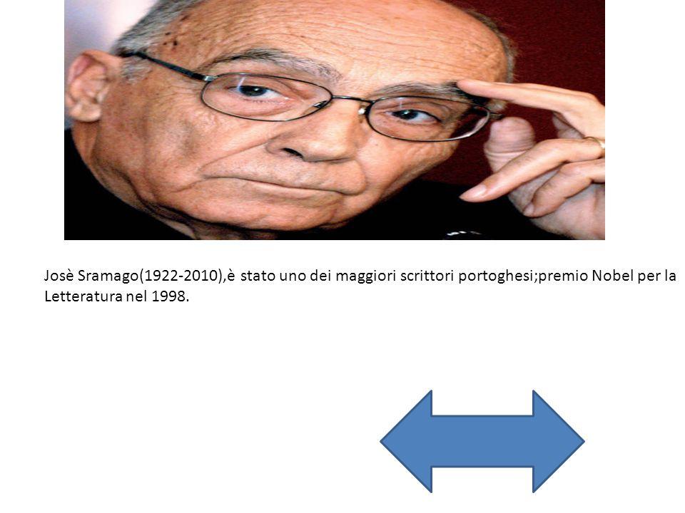 Josè Sramago(1922-2010),è stato uno dei maggiori scrittori portoghesi;premio Nobel per la