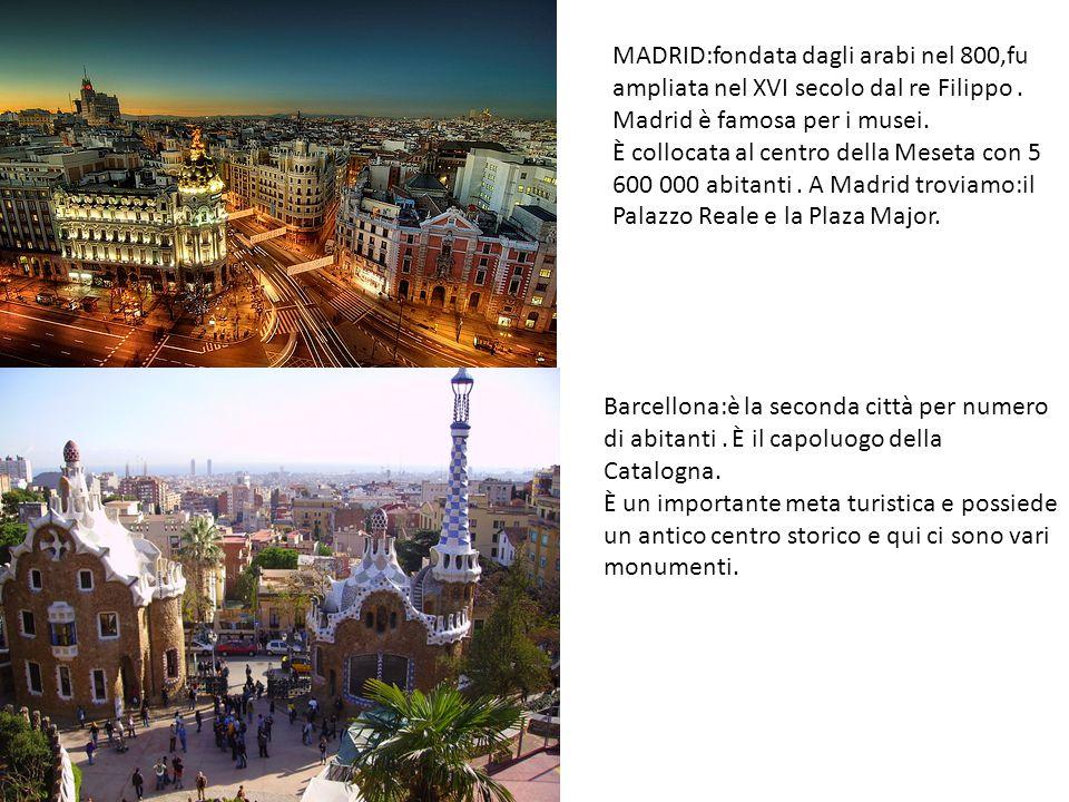 MADRID:fondata dagli arabi nel 800,fu ampliata nel XVI secolo dal re Filippo . Madrid è famosa per i musei.
