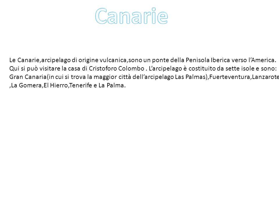 Canarie Le Canarie,arcipelago di origine vulcanica,sono un ponte della Penisola Iberica verso l'America.