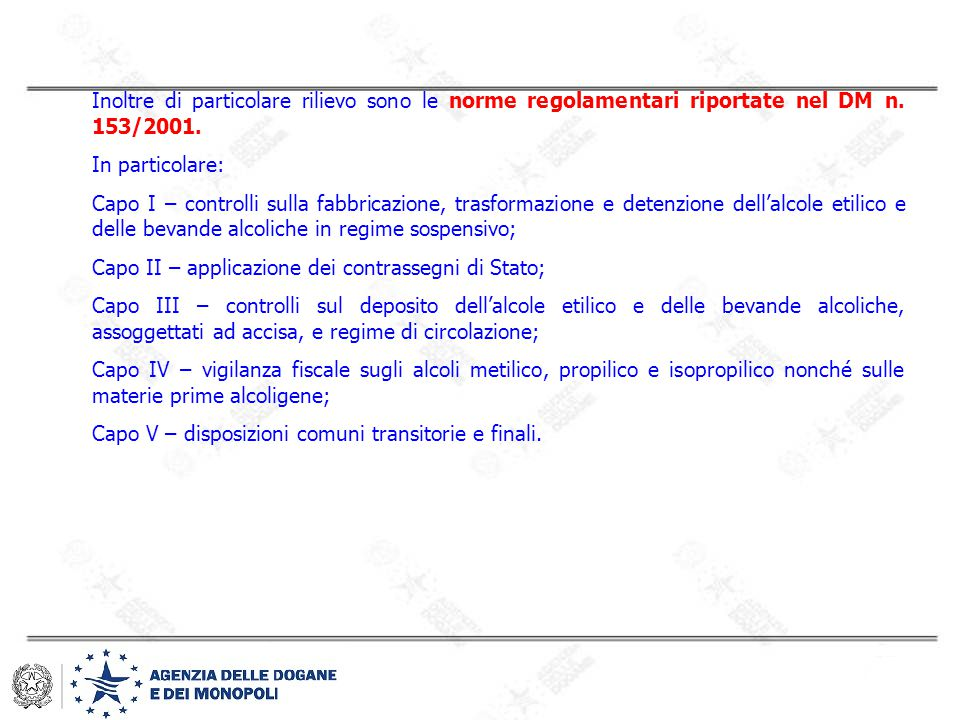 Inoltre di particolare rilievo sono le norme regolamentari riportate nel DM n. 153/2001.