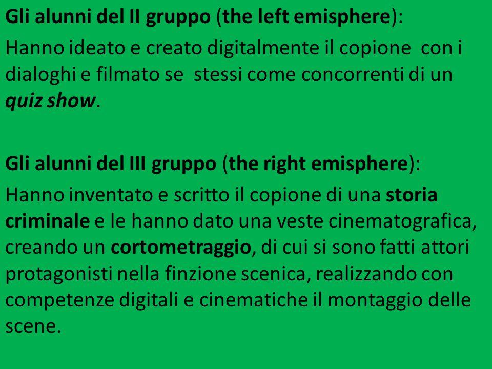 Gli alunni del II gruppo (the left emisphere): Hanno ideato e creato digitalmente il copione con i dialoghi e filmato se stessi come concorrenti di un quiz show.