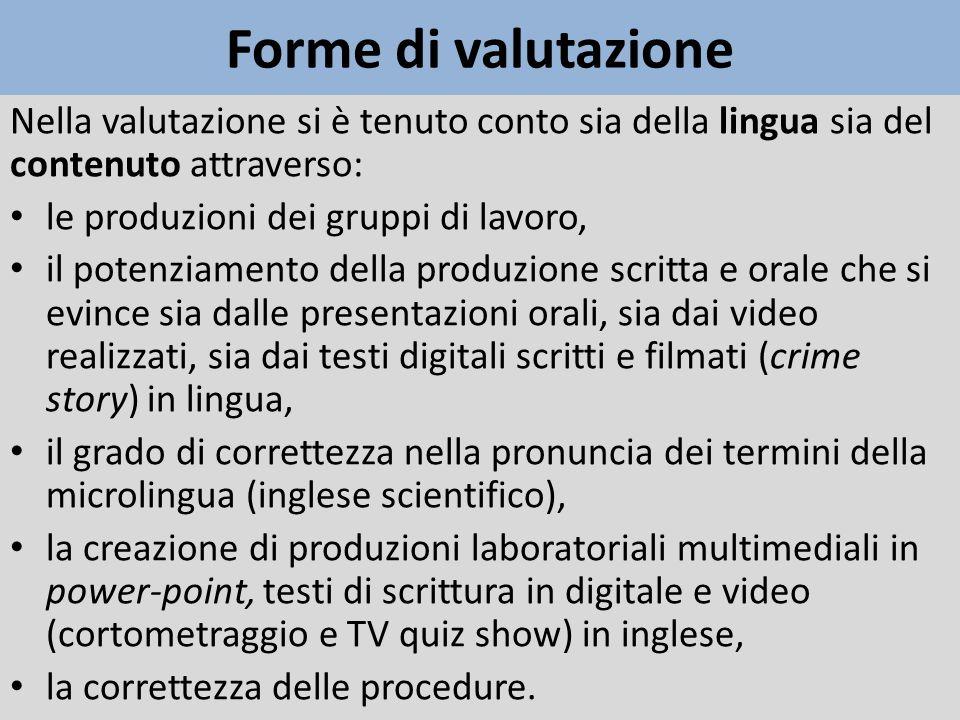 Forme di valutazione Nella valutazione si è tenuto conto sia della lingua sia del contenuto attraverso: