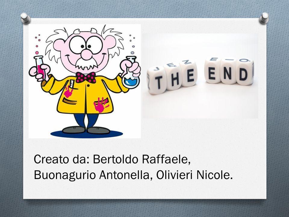 Creato da: Bertoldo Raffaele, Buonagurio Antonella, Olivieri Nicole.