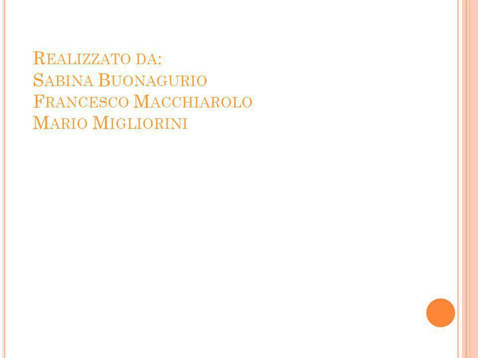 Realizzato da: Sabina Buonagurio Francesco Macchiarolo Mario Migliorini