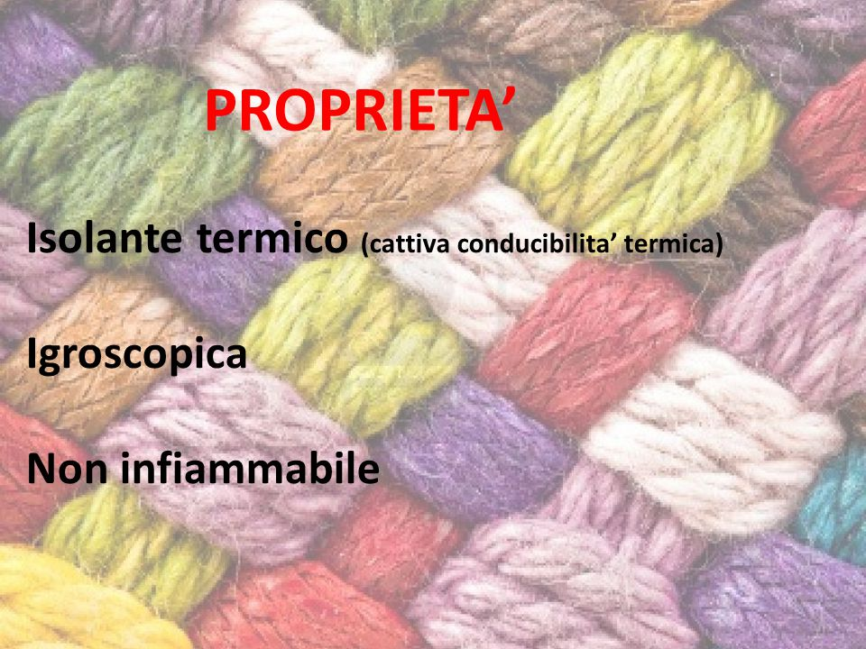 PROPRIETA' Isolante termico (cattiva conducibilita' termica) Igroscopica Non infiammabile