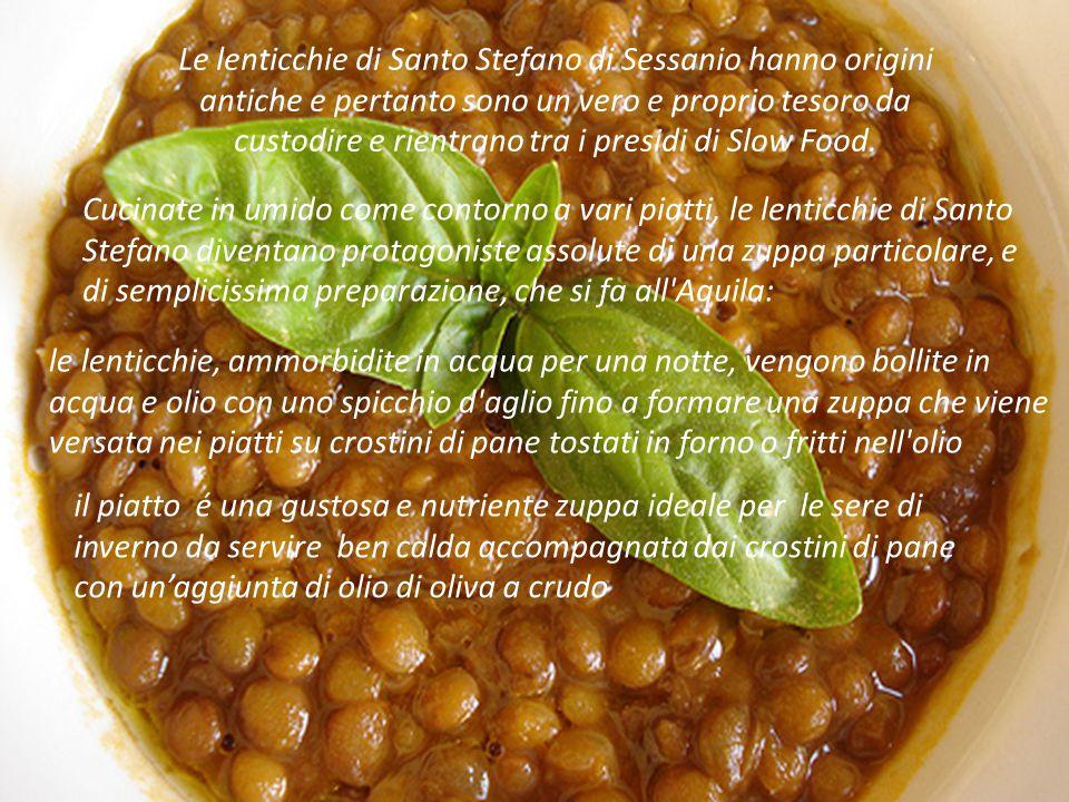 Le lenticchie di Santo Stefano di Sessanio hanno origini antiche e pertanto sono un vero e proprio tesoro da custodire e rientrano tra i presidi di Slow Food.