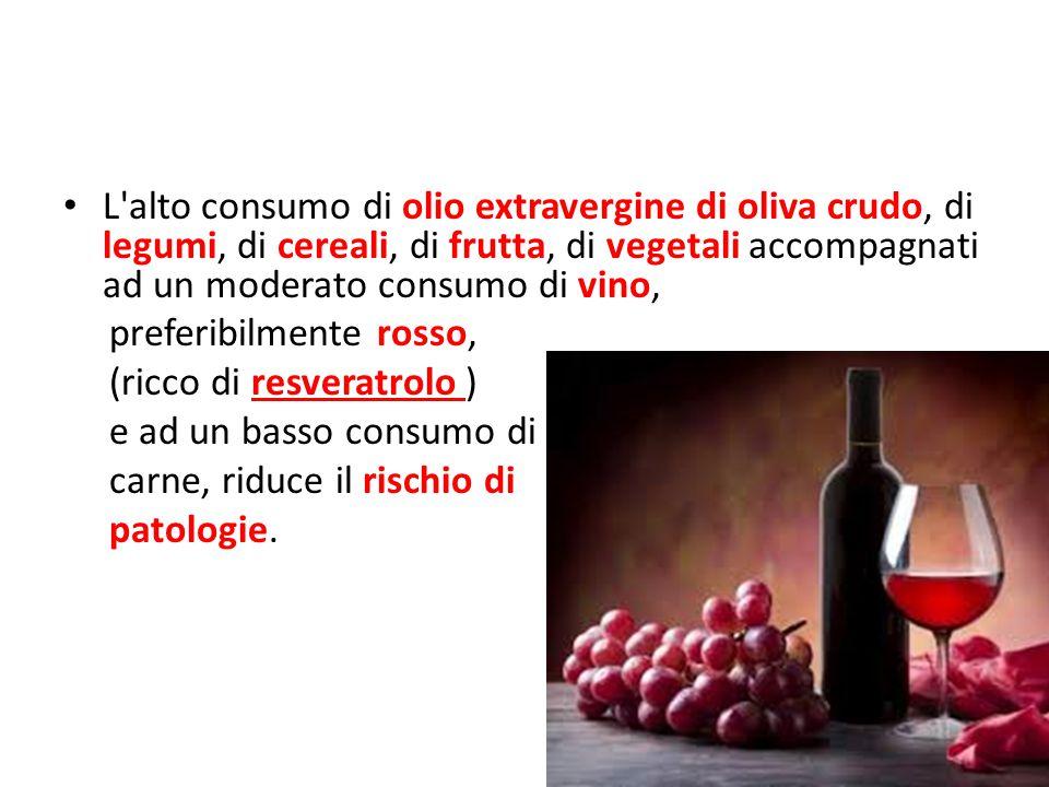 L alto consumo di olio extravergine di oliva crudo, di legumi, di cereali, di frutta, di vegetali accompagnati ad un moderato consumo di vino,