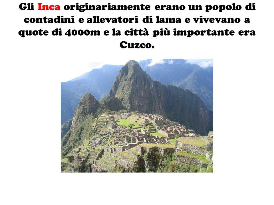 Gli Inca originariamente erano un popolo di contadini e allevatori di lama e vivevano a quote di 4000m e la città più importante era Cuzco.