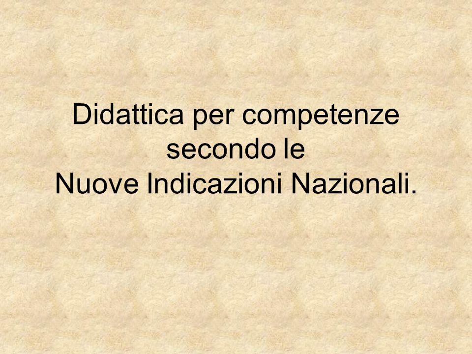 Didattica per competenze secondo le Nuove Indicazioni Nazionali.