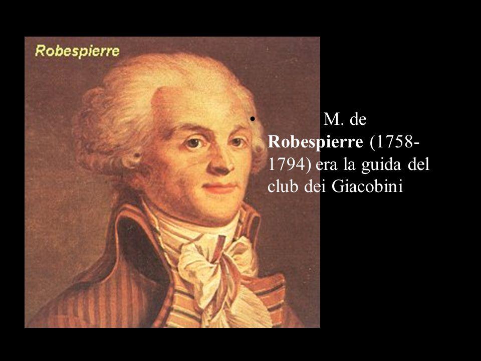 M. de Robespierre (1758- 1794) era la guida del club dei Giacobini