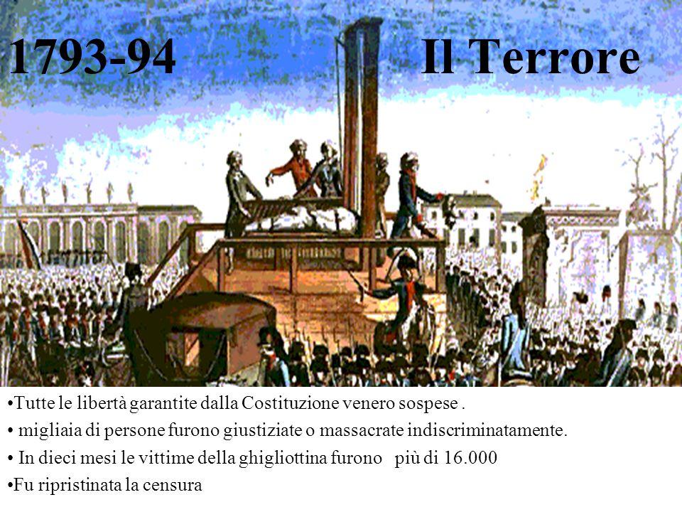 1793-94 Il Terrore Tutte le libertà garantite dalla Costituzione venero sospese .