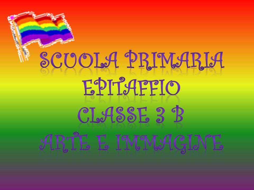 SCUOLA PRIMARIA EPITAFFIO CLASSE 3 B Arte e immagine