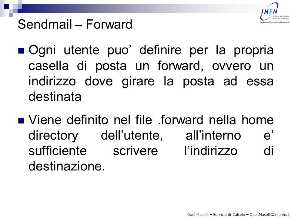 Sendmail – Forward Ogni utente puo' definire per la propria casella di posta un forward, ovvero un indirizzo dove girare la posta ad essa destinata.