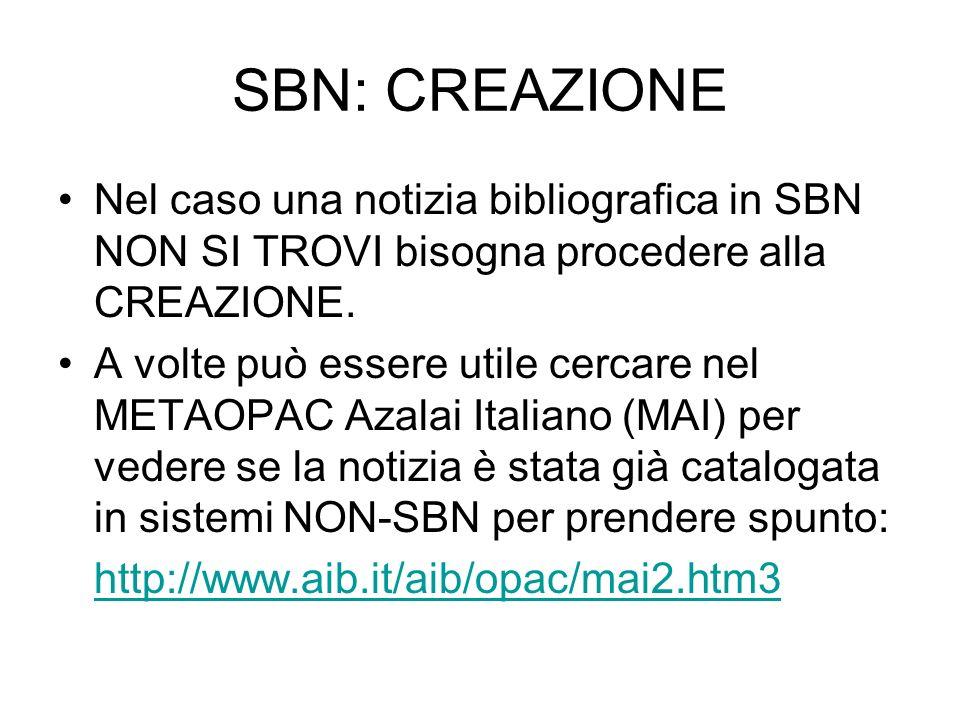 SBN: CREAZIONE Nel caso una notizia bibliografica in SBN NON SI TROVI bisogna procedere alla CREAZIONE.