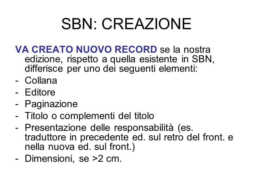 SBN: CREAZIONEVA CREATO NUOVO RECORD se la nostra edizione, rispetto a quella esistente in SBN, differisce per uno dei seguenti elementi: