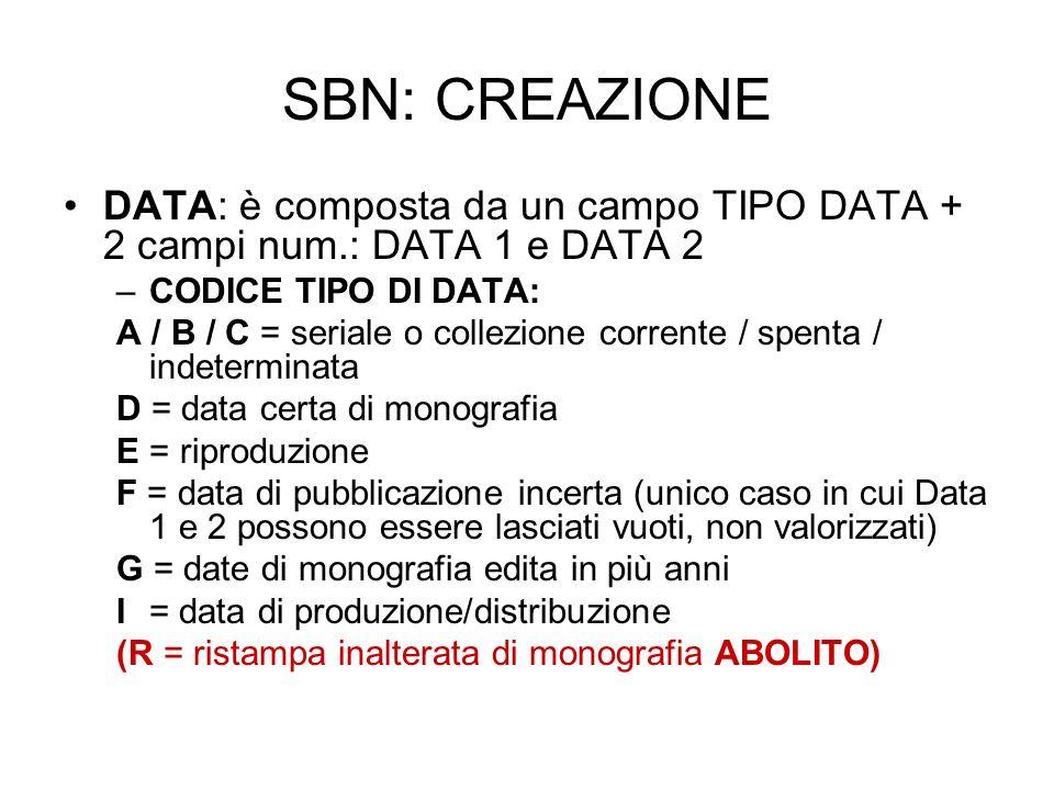 SBN: CREAZIONE DATA: è composta da un campo TIPO DATA + 2 campi num.: DATA 1 e DATA 2. CODICE TIPO DI DATA: