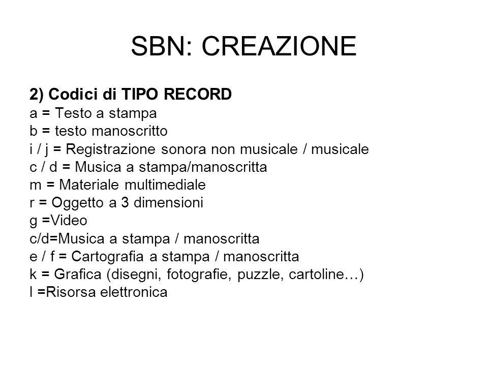 SBN: CREAZIONE 2) Codici di TIPO RECORD a = Testo a stampa