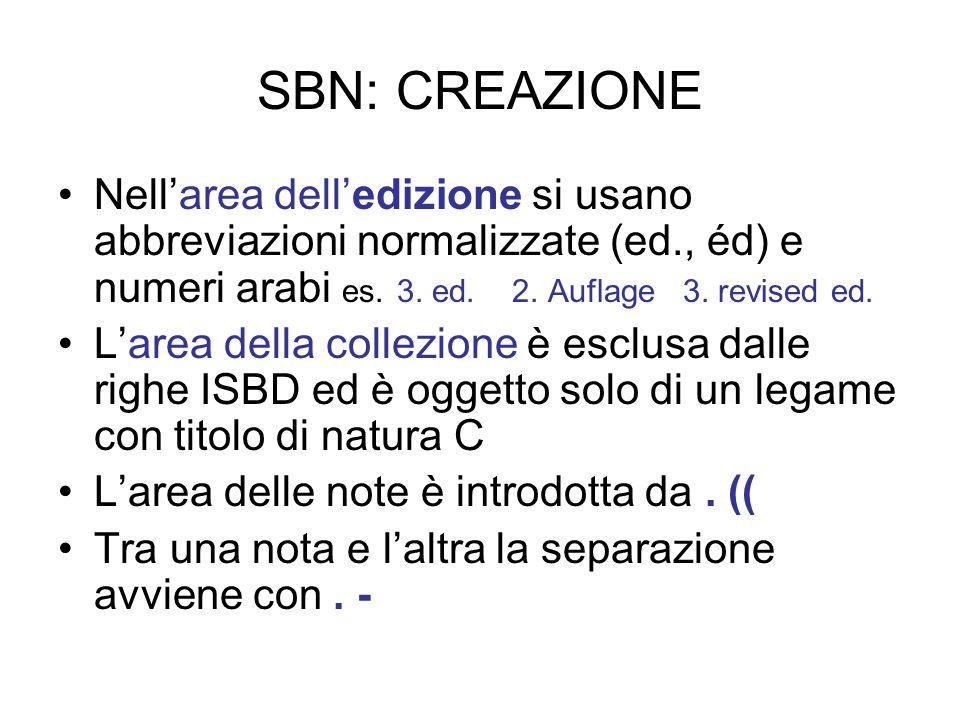 SBN: CREAZIONENell'area dell'edizione si usano abbreviazioni normalizzate (ed., éd) e numeri arabi es. 3. ed. 2. Auflage 3. revised ed.