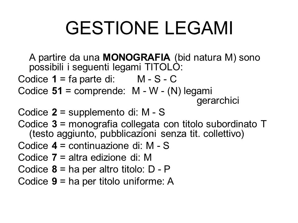 GESTIONE LEGAMIA partire da una MONOGRAFIA (bid natura M) sono possibili i seguenti legami TITOLO: Codice 1 = fa parte di: M - S - C.