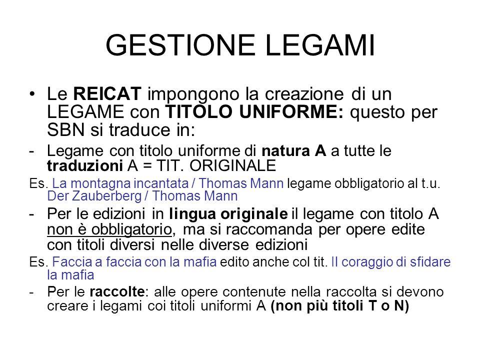 GESTIONE LEGAMI Le REICAT impongono la creazione di un LEGAME con TITOLO UNIFORME: questo per SBN si traduce in: