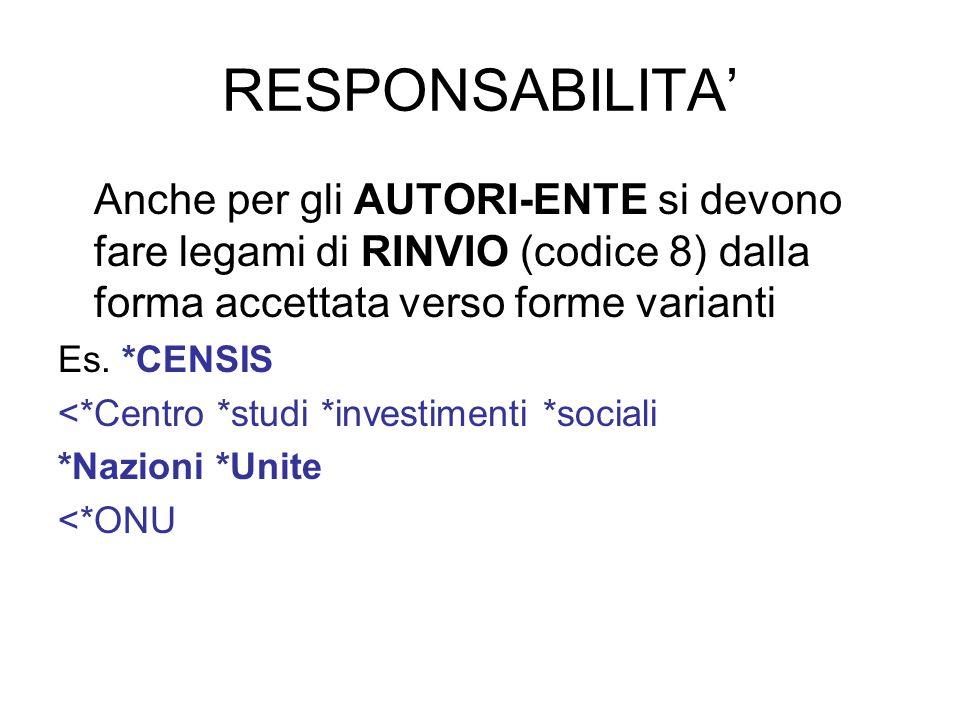 RESPONSABILITA' Anche per gli AUTORI-ENTE si devono fare legami di RINVIO (codice 8) dalla forma accettata verso forme varianti.
