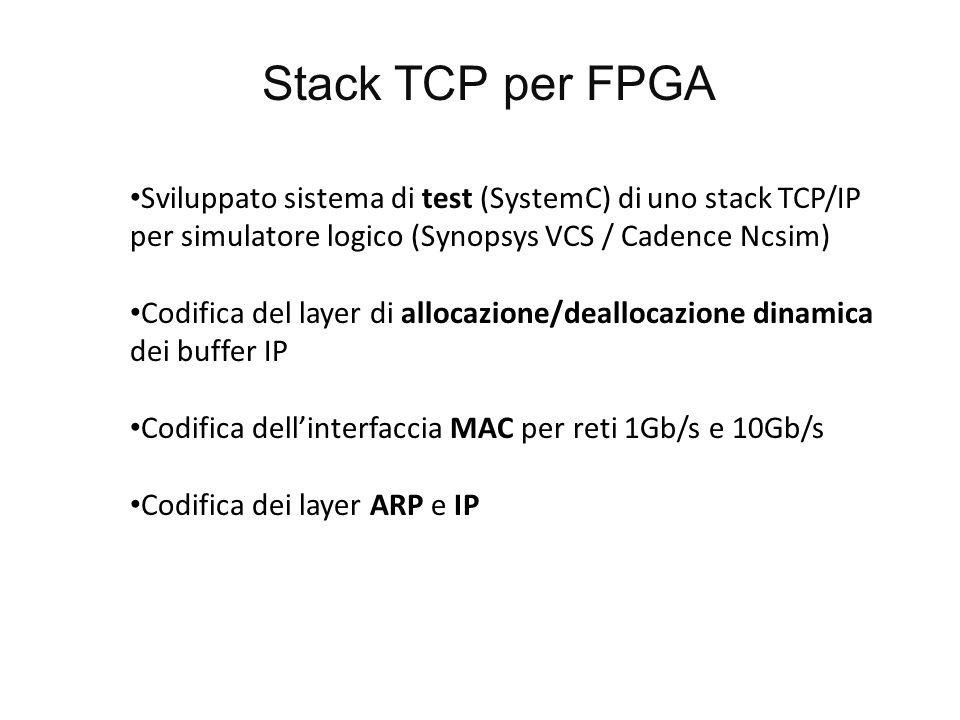 Stack TCP per FPGA Sviluppato sistema di test (SystemC) di uno stack TCP/IP per simulatore logico (Synopsys VCS / Cadence Ncsim)