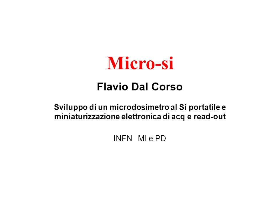 Micro-si Flavio Dal Corso Sviluppo di un microdosimetro al Si portatile e miniaturizzazione elettronica di acq e read-out.