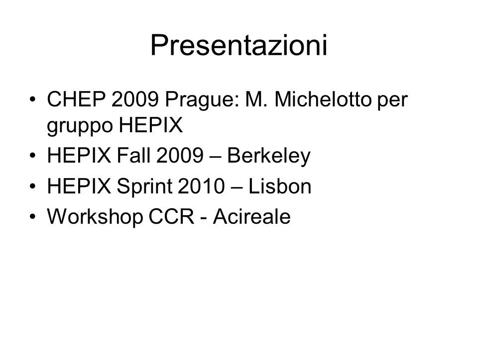 Presentazioni CHEP 2009 Prague: M. Michelotto per gruppo HEPIX