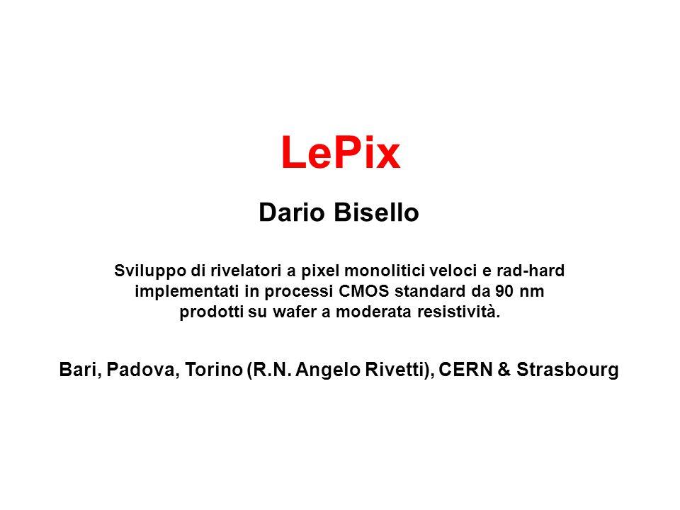 LePix Dario Bisello. Sviluppo di rivelatori a pixel monolitici veloci e rad-hard implementati in processi CMOS standard da 90 nm.
