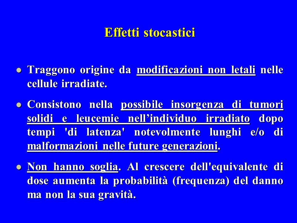 Effetti stocastici Traggono origine da modificazioni non letali nelle cellule irradiate.