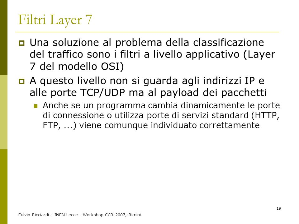 Filtri Layer 7 Una soluzione al problema della classificazione del traffico sono i filtri a livello applicativo (Layer 7 del modello OSI)